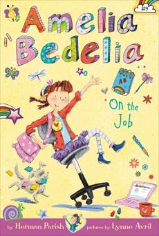 Amelia Bedelia Chapter Book #9: Amelia Bedelia on the Job, Parish, Herman