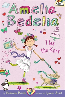 Amelia Bedelia Chapter Book #10: Amelia Bedelia Ties the Knot, Parish, Herman