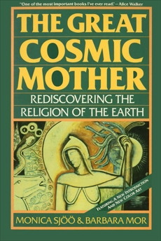 The Great Cosmic Mother: Rediscovering the Religion of the Earth, Sjoo, Monica & Mor, Barbara
