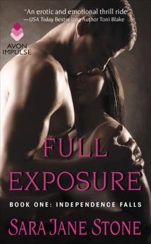 Full Exposure: Book One: Independence Falls, Stone, Sara Jane