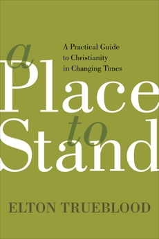 A Place to Stand: A Practical Guide to Christianity in Changing Times, Trueblood, Elton