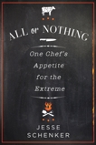 All or Nothing: One Chef's Appetite for the Extreme, Schenker, Jesse