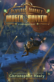 A Perilous Journey of Danger and Mayhem #1: A Dastardly Plot, Healy, Christopher