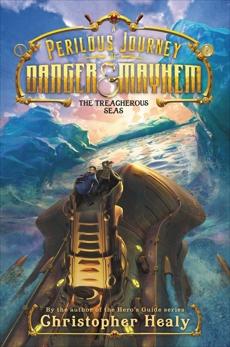 A Perilous Journey of Danger and Mayhem #2: The Treacherous Seas, Healy, Christopher