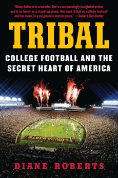 Tribal: College Football and the Secret Heart of America, Roberts, Diane
