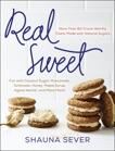 Real Sweet: More Than 80 Crave-Worthy Treats Made with Natural Sugars, Sever, Shauna