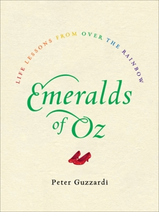 Emeralds of Oz: Life Lessons from Over the Rainbow, Guzzardi, Peter