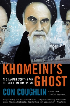 Khomeini's Ghost: The Iranian Revolution and the Rise of Militant Islam, Coughlin, Con