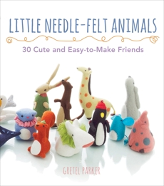 Little Needle-Felt Animals: 30 Cute and Easy-to-Make Kittens, Puppie, Parker, Gretel