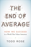 The End of Average: How We Succeed in a World That Values Sameness, Rose, Todd