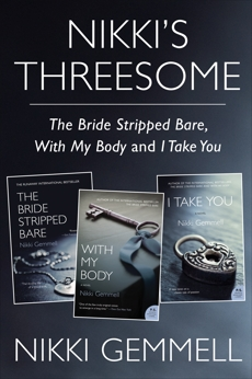 Nikki's Threesome: The Bride Stripped Bare, With My Body, and I Take You, Gemmell, Nikki