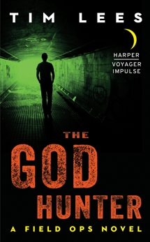 The God Hunter: A Field Ops Novel, Lees, Tim