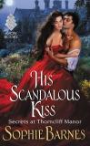 His Scandalous Kiss: Secrets at Thorncliff Manor, Barnes, Sophie