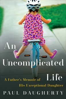 An Uncomplicated Life: A Father's Memoir of His Exceptional Daughter, Daugherty, Paul