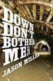 Down Don't Bother Me: A Novel, Miller, Jason