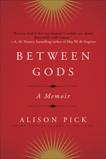 Between Gods: A Memoir, Pick, Alison