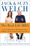 The Real-Life MBA: Your No-BS Guide to Winning the Game, Building a Team, and Growing Your Career, Welch, Jack & Welch, Suzy
