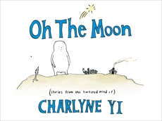 Oh the Moon: Stories from the Tortured Mind of Charlyne Yi, Yi, Charlyne