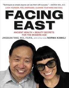Facing East: Ancient Health and Beauty Secrets for the Modern Age, Yang, Jingduan & Yang, Jingduan & Kamali, Norma