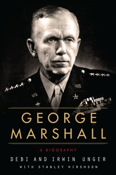 George Marshall: A Biography, Unger, Irwin & Unger, Debi & Unger, Debi & Hirshson, Stanley