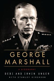 George Marshall: A Biography, Unger, Irwin & Unger, Debi & Hirshson, Stanley