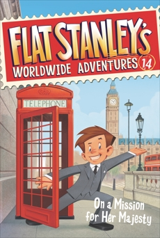 Flat Stanley's Worldwide Adventures #14: On a Mission for Her Majesty, Brown, Jeff