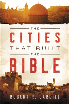 The Cities That Built the Bible, Cargill, Robert