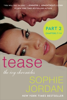 Tease (Part Two: Chapters 7 - 14): The Ivy Chronicles, Jordan, Sophie
