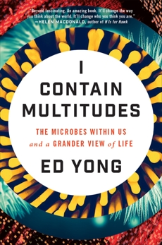 I Contain Multitudes: The Microbes Within Us and a Grander View of Life, Yong, Ed