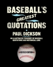 Baseball's Greatest Quotations Rev. Ed.: An Illustrated Treasury of Baseball Quotations and Historical Lore, Dickson, Paul