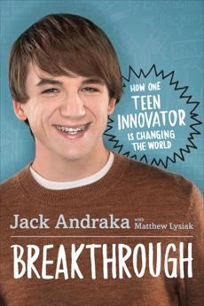 Breakthrough: How One Teen Innovator Is Changing the World, Andraka, Jack & Lysiak, Matthew