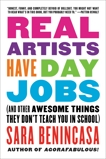 Real Artists Have Day Jobs: (And Other Awesome Things They Don't Teach You in School), Benincasa, Sara
