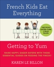 The Picky Eater Cure 2 Book Bundle: French Kids Eat Everything and Getting to YUM, Le Billon, Karen
