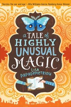 A Tale of Highly Unusual Magic, Papademetriou, Lisa