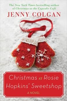 Christmas at Rosie Hopkins' Sweetshop: A Novel, Colgan, Jenny
