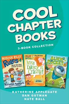 Cool Chapter Books 3-Book Collection: Roscoe Riley Rules #1: Never Glue Your Friends to Chairs, My Weird School #1: Miss Daisy is Crazy!, Alien in My Pocket #1: Blast Off!, Gutman, Dan & Applegate, Katherine & Various & Ball, Nate