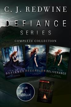 Defiance Series Complete Collection: Defiance, Deception, Deliverance, Outcast, Redwine, C. J.