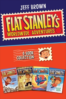 Flat Stanley's Worldwide Adventures 4-Book Collection: The Mount Rushmore Calamity, The Great Egyptian Grave Robbery, The Japanese Ninja Surprise, The Intrepid Canadian Expedition, Brown, Jeff