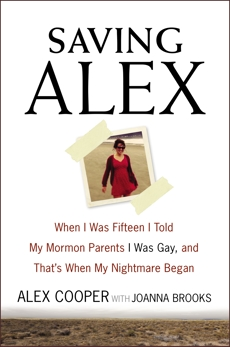 Saving Alex: When I Was Fifteen I Told My Mormon Parents I Was Gay, and That's When My Nightmare Began, Cooper, Alex & Brooks, Joanna
