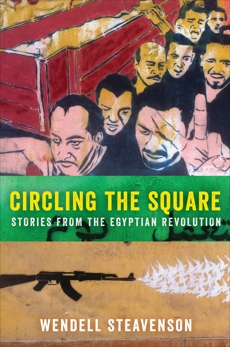 Circling the Square: Stories from the Egyptian Revolution, Steavenson, Wendell