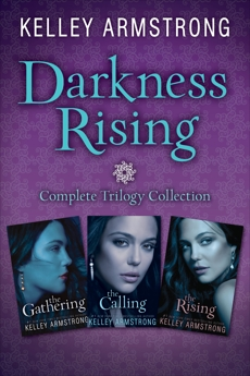 Darkness Rising: Complete Trilogy Collection: The Gathering, The Calling, The Rising, Armstrong, Kelley