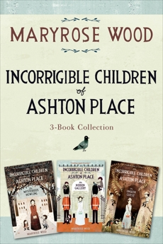 Incorrigible Children of Ashton Place 3-Book Collection: Book I, Book II, Book III, Wood, Maryrose