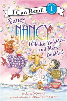Fancy Nancy: Bubbles, Bubbles, and More Bubbles!, O'Connor, Jane