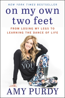 On My Own Two Feet: From Losing My Legs to Learning the Dance of Life, Purdy, Amy & Burford, Michelle & Purdy, Amy