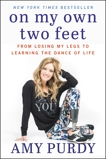 On My Own Two Feet: From Losing My Legs to Learning the Dance of Life, Purdy, Amy & Burford, Michelle