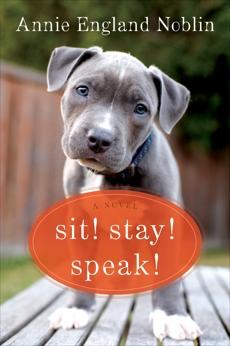 Sit! Stay! Speak!: A Novel, Noblin, Annie England