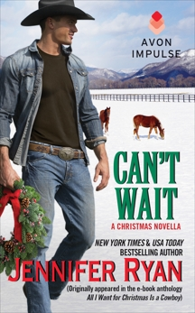Can't Wait: (Originally appeared in the e-book anthology ALL I WANT FOR CHRISTMAS IS A COWBOY), Ryan, Jennifer