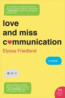 Love and Miss Communication: A Novel, Friedland, Elyssa