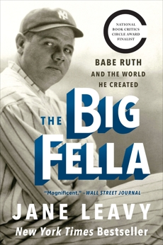 The Big Fella: Babe Ruth and the World He Created, Leavy, Jane