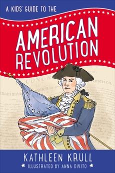 A Kids' Guide to the American Revolution, Krull, Kathleen
